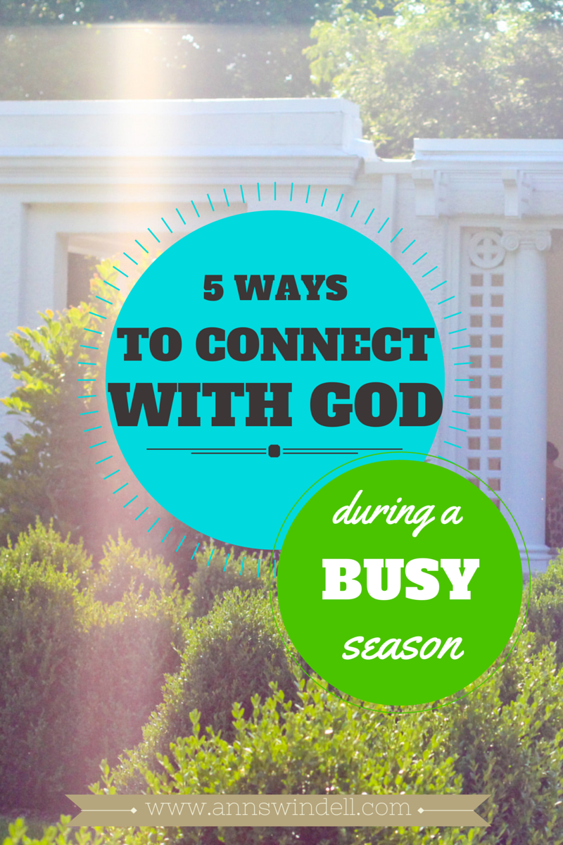 5 Ways to Connect with God in a Busy Season