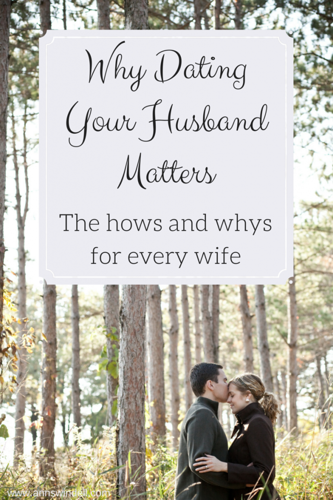 Why Dating Your HusbandMatters