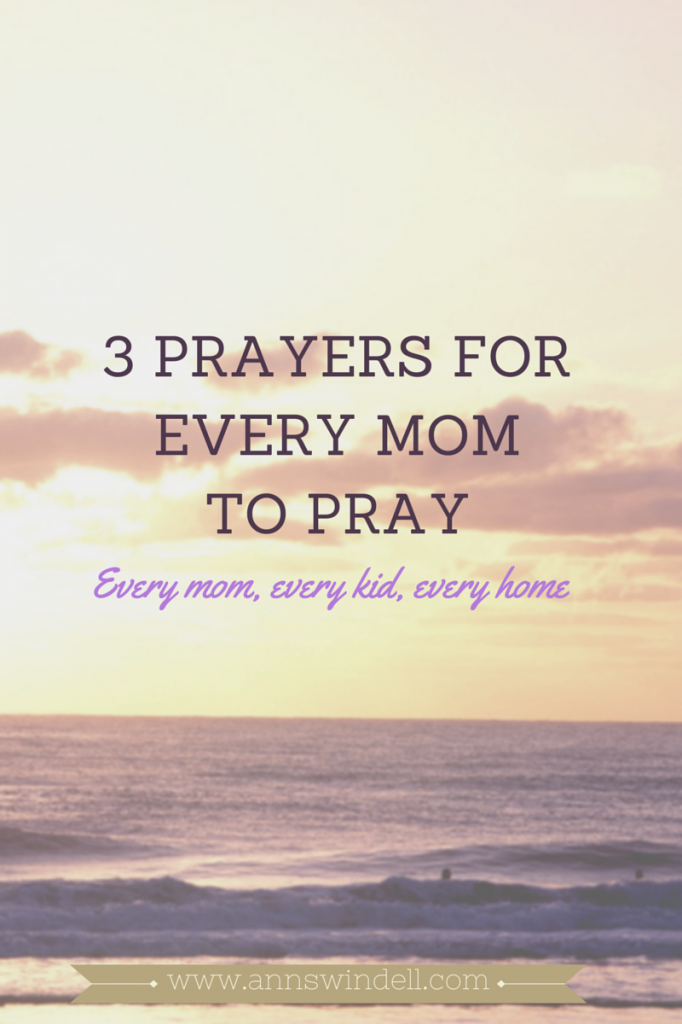 3 Prayers for Every Mom To Pray