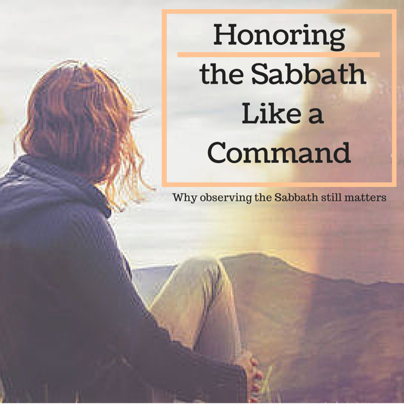 Honoring the Sabbath Like a Command- Why