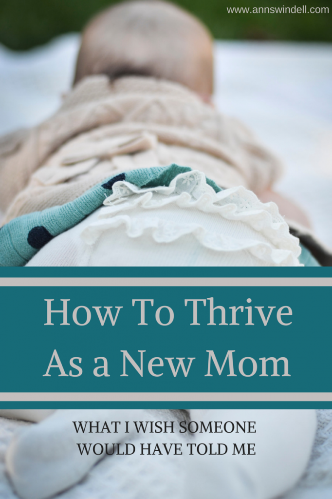 How to Thrive as a New Mom: it's possible and I wish someone would have told me these things sooner!