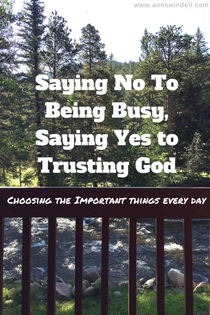 Saying No to Being Busy, Saying Yes to Trusting God.  www.annswindell.com
