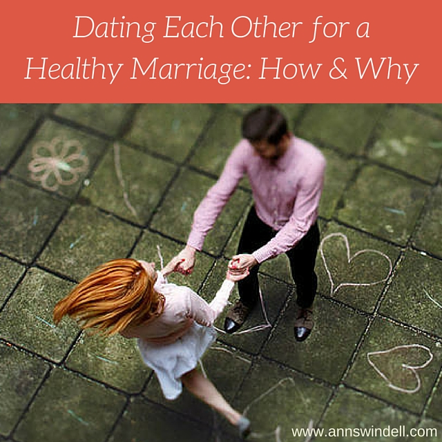 Dating Each Other for a Healthy Marriage www.annswindell.com