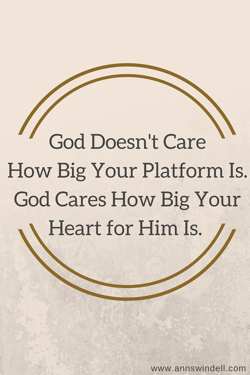 God Doesn't Care How Big Your Platform Is. www.annswindell.com