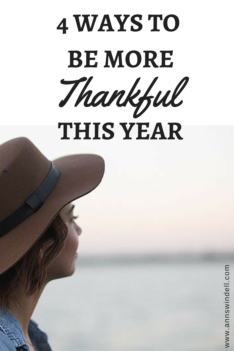4 Ways to Be More Thankful This Year at www.annswindell.com