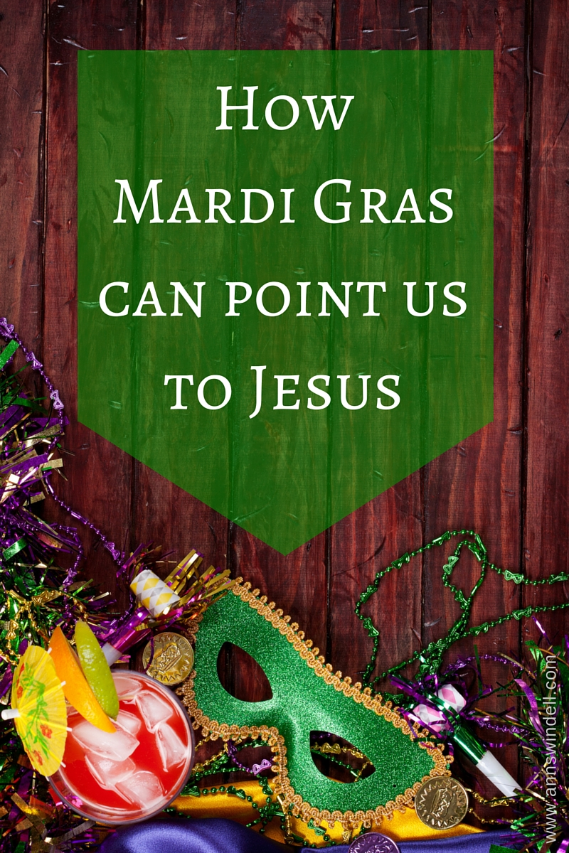 What does Mardi Gras Have to do with Jesus www.annswindell.com