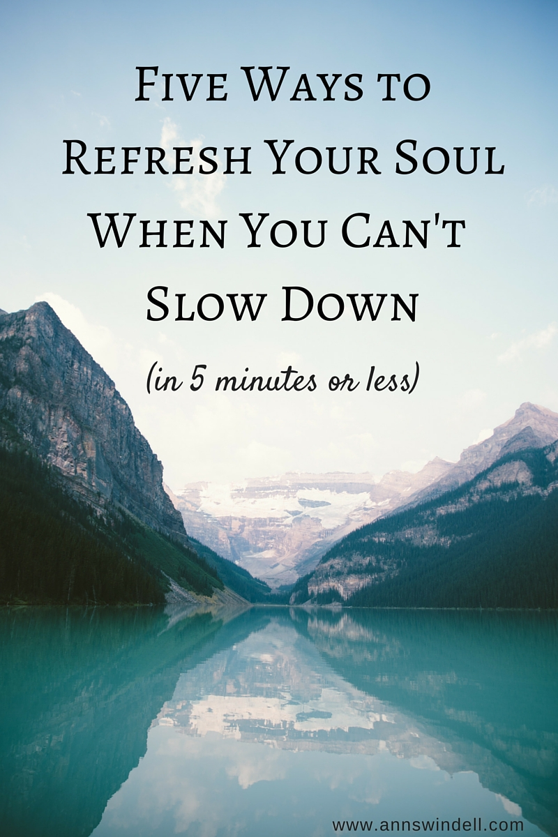5 Ways to Refresh Your Soul When You Can't Slow Down