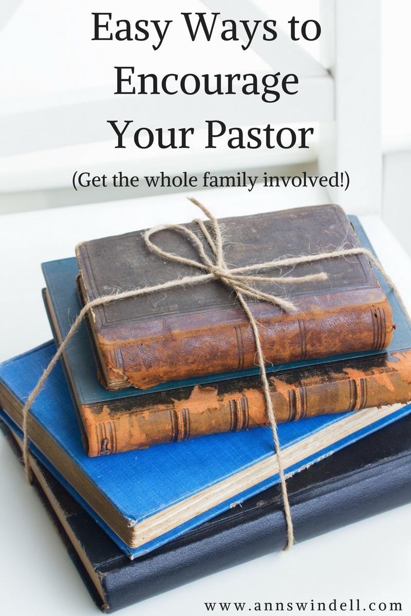 Easy Ways to Encourage your Pastor! www.annswindell.com