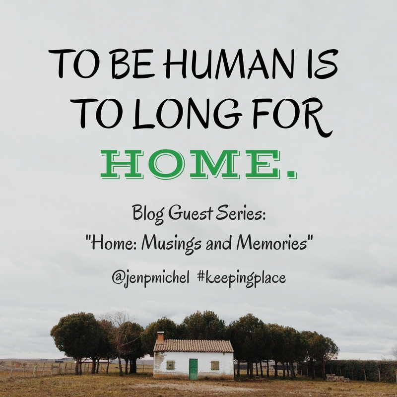 To be human is to long for home. www.annswindell.com guest posting for Jen Pollock Michel