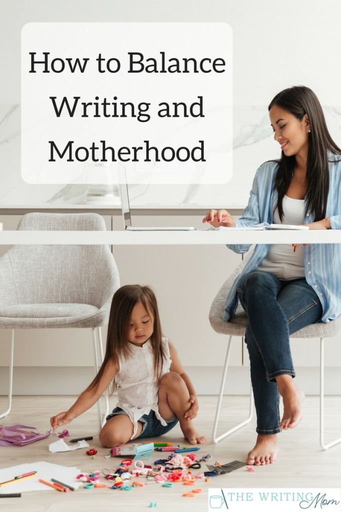 How to Balance Writing and Motherhood at The Writing Mom. www.thewritingmomcourse.com